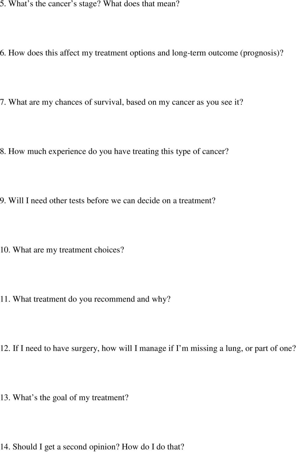 Will I need other tests before we can decide on a treatment? 10. What are my treatment choices? 11. What treatment do you recommend and why? 12.