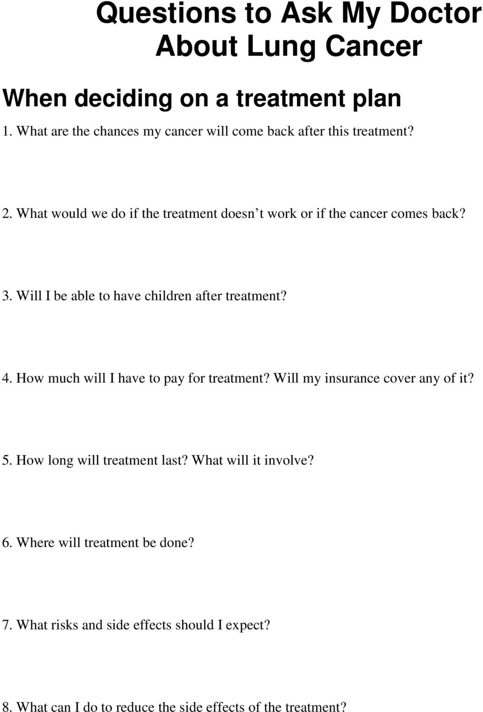 How much will I have to pay for treatment? Will my insurance cover any of it? 5. How long will treatment last? What will it involve? 6.