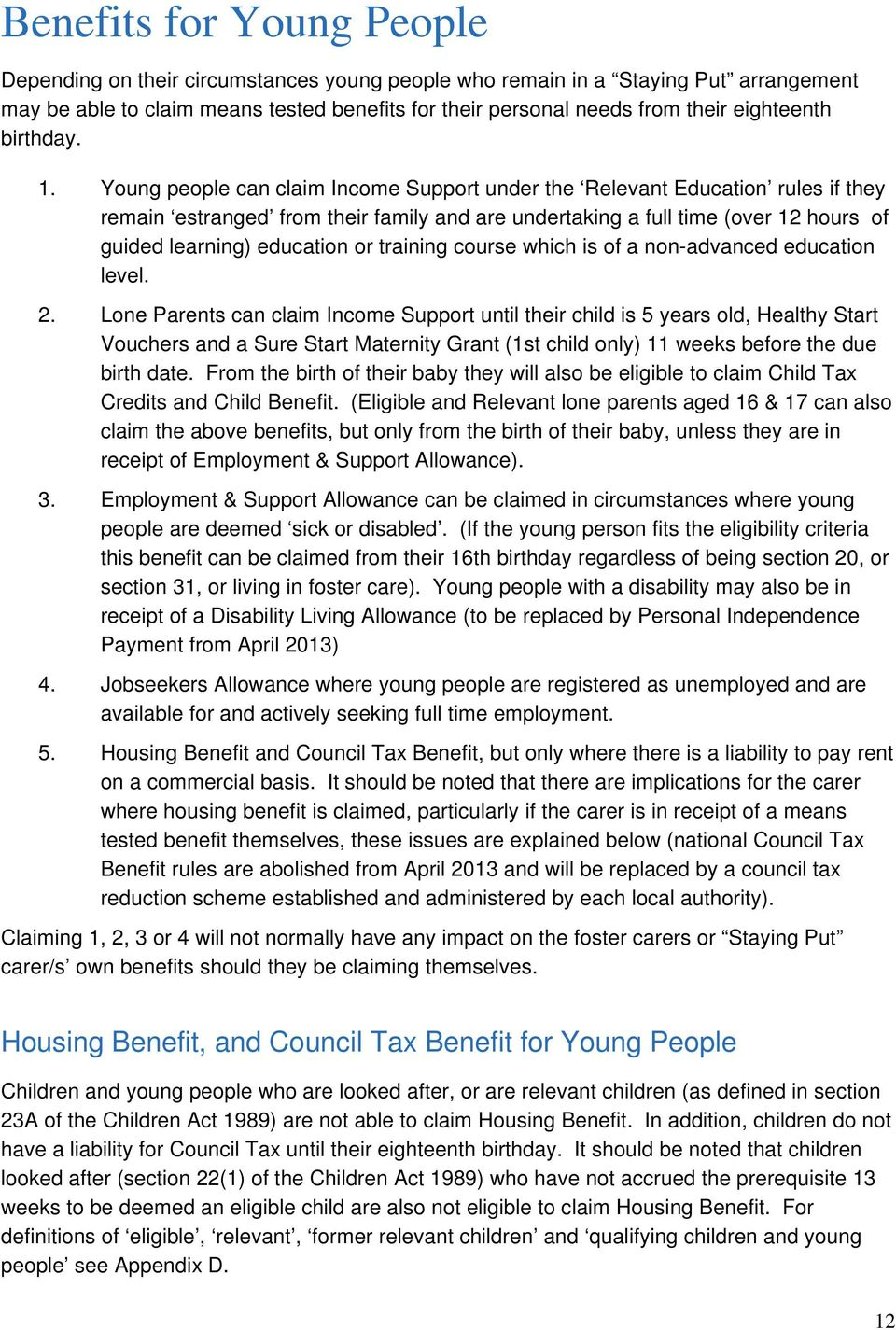 Young people can claim Income Support under the Relevant Education rules if they remain estranged from their family and are undertaking a full time (over 12 hours of guided learning) education or
