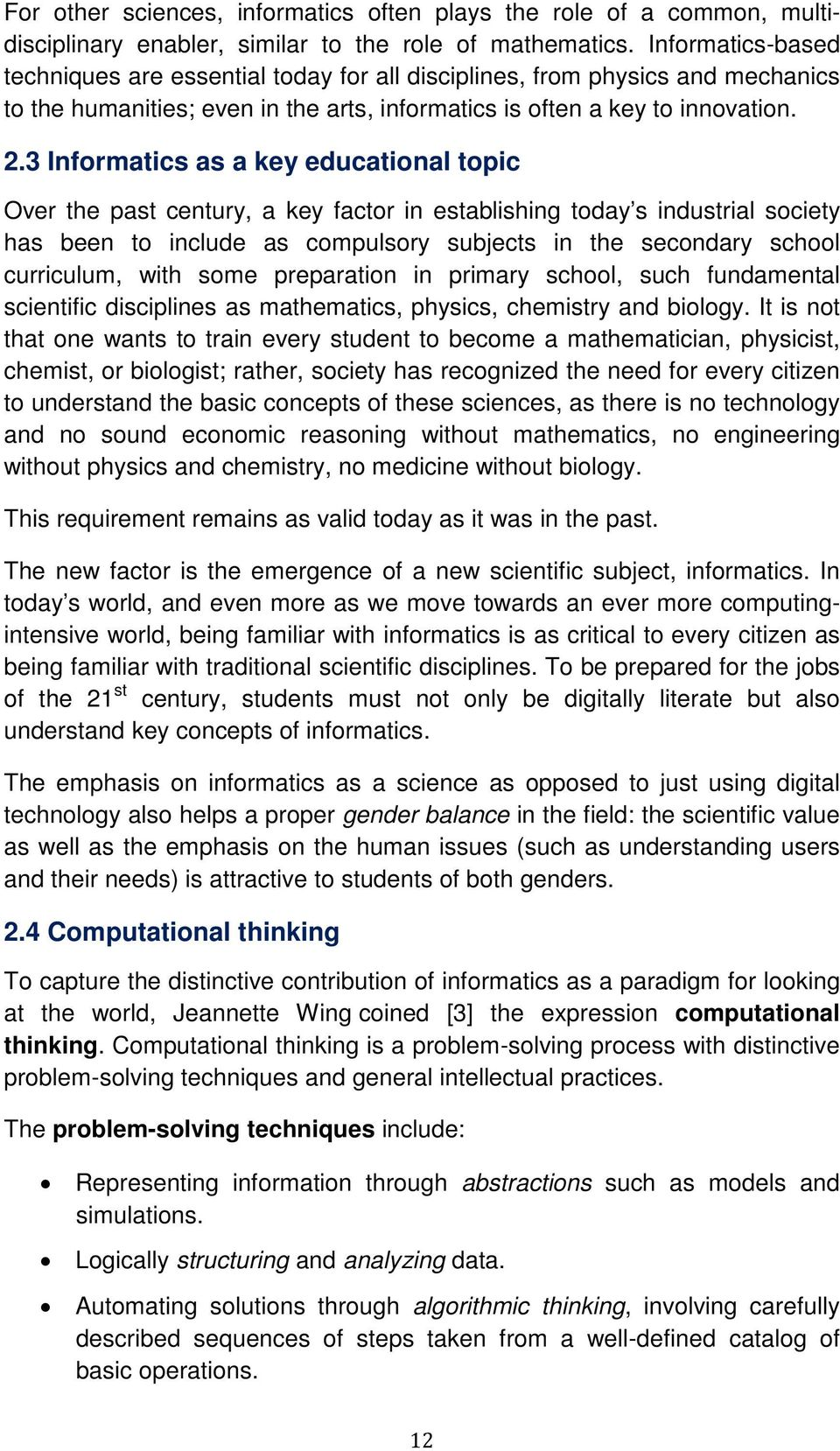 3 Informatics as a key educational topic Over the past century, a key factor in establishing today s industrial society has been to include as compulsory subjects in the secondary school curriculum,