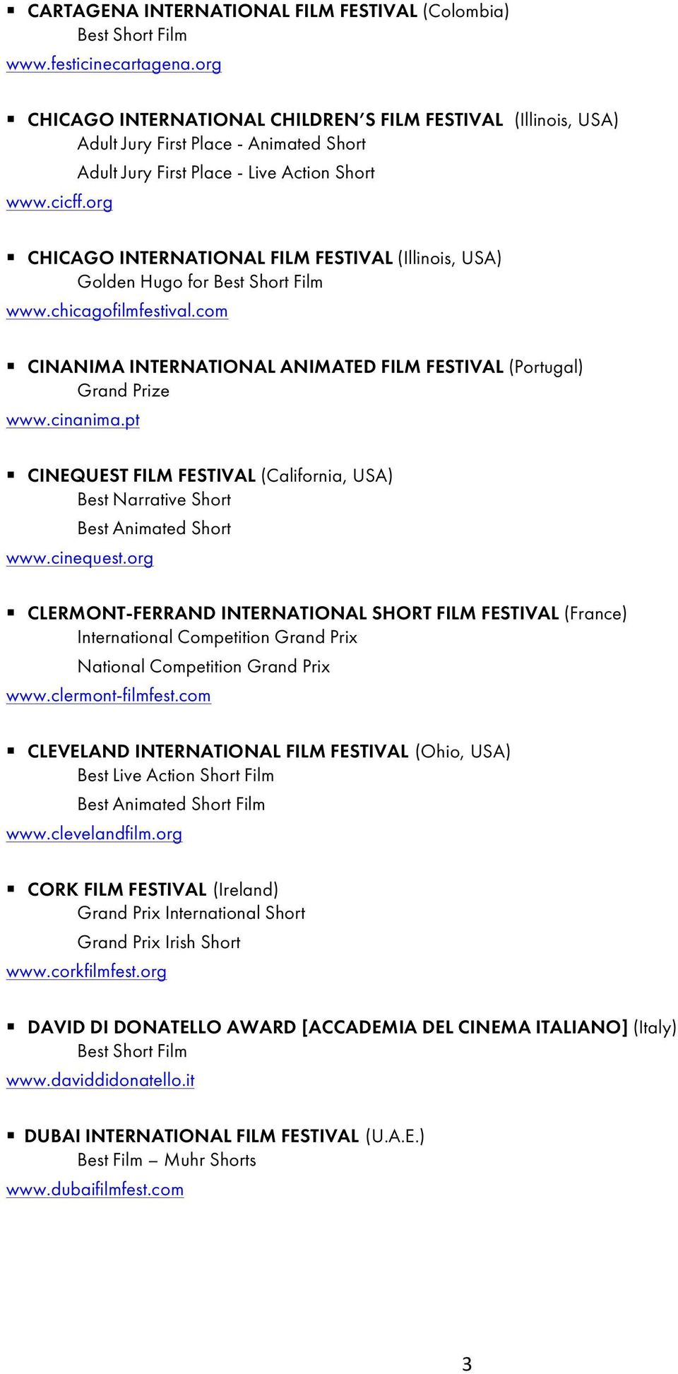 com CINANIMA INTERNATIONAL ANIMATED FILM FESTIVAL (Portugal) Grand Prize www.cinanima.pt CINEQUEST FILM FESTIVAL (California, USA) www.cinequest.