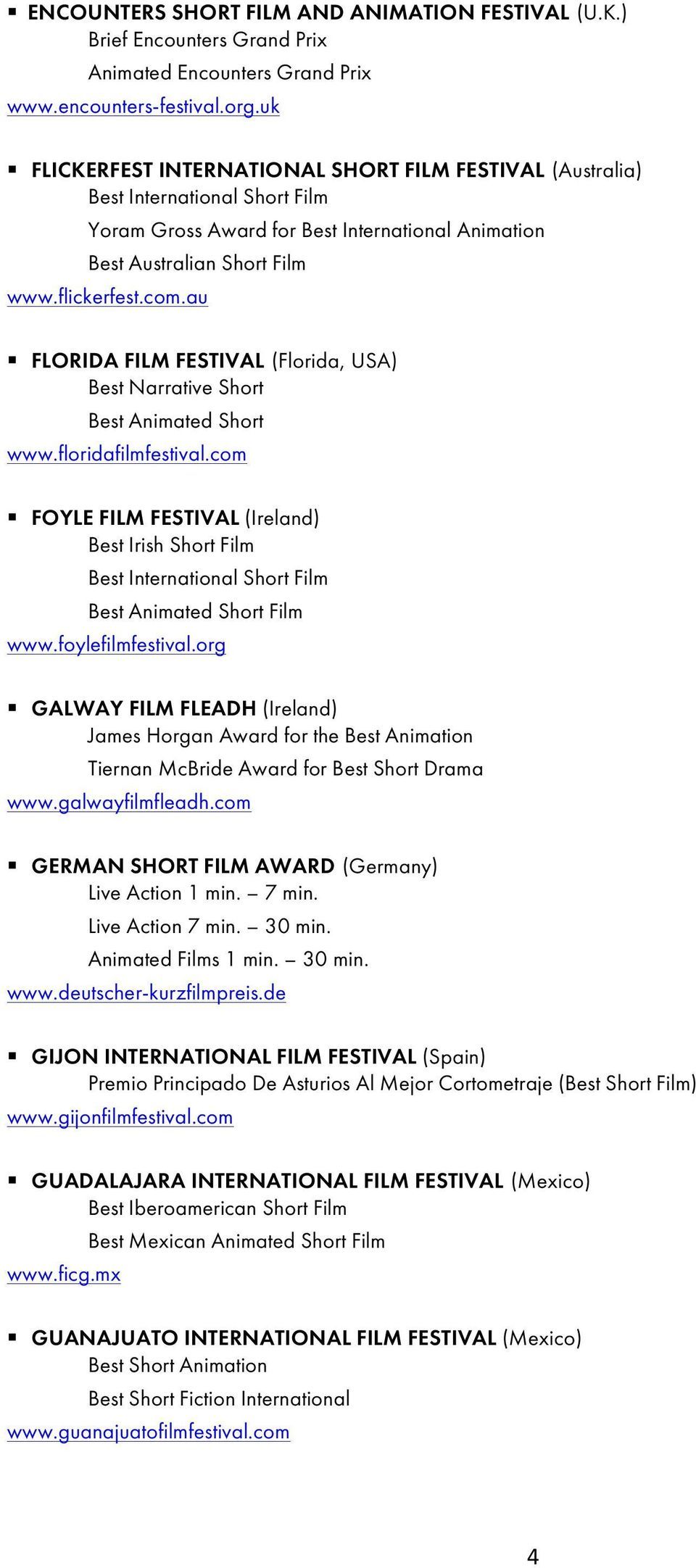 au FLORIDA FILM FESTIVAL (Florida, USA) www.floridafilmfestival.com FOYLE FILM FESTIVAL (Ireland) Best Irish Short Film Best International Short Film Film www.foylefilmfestival.