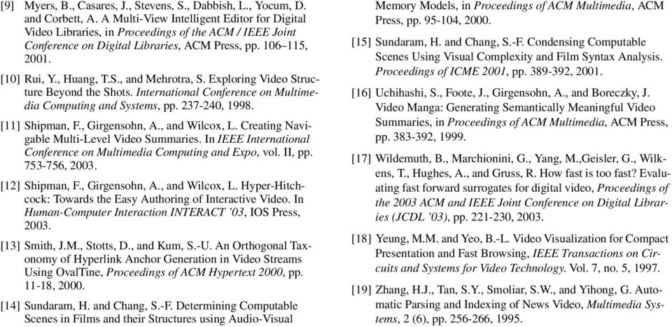 , and Mehrotra, S. Exploring Video Structure Beyond the Shots. International Conference on Multimedia Computing and Systems, pp. 237-240, 1998. [11] Shipman, F., Girgensohn, A., and Wilcox, L.