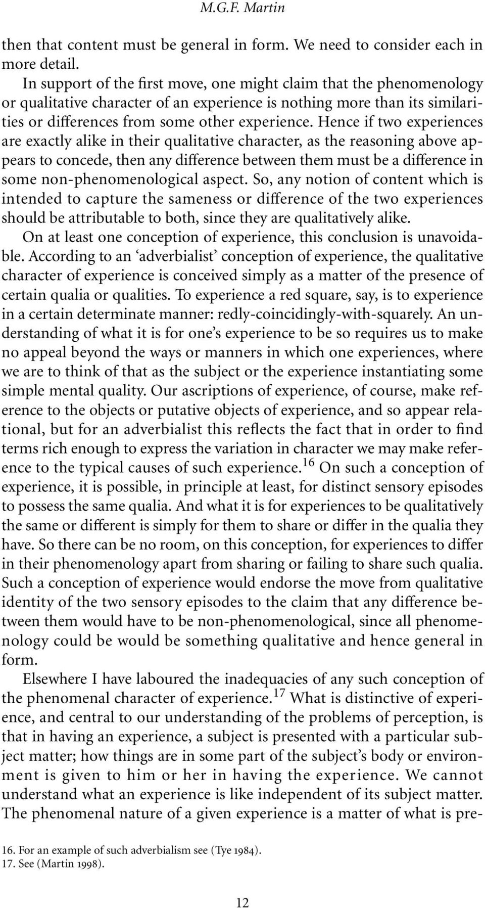 Hence if two experiences are exactly alike in their qualitative character, as the reasoning above appears to concede, then any difference between them must be a difference in some