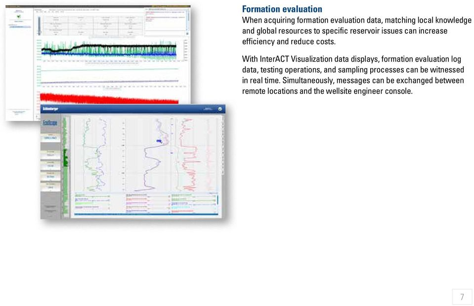 With InterACT Visualization data displays, formation evaluation log data, testing operations, and sampling