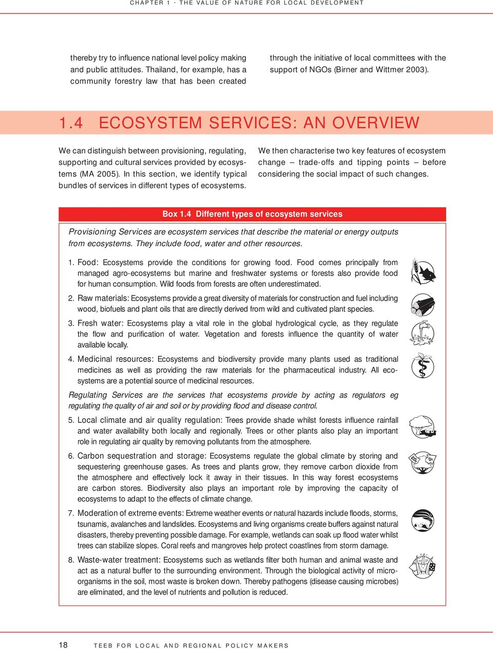 4 ECOSYSTEM SERVICES: AN OVERVIEW We can distinguish between provisioning, regulating, supporting and cultural services provided by ecosystems (MA 2005).