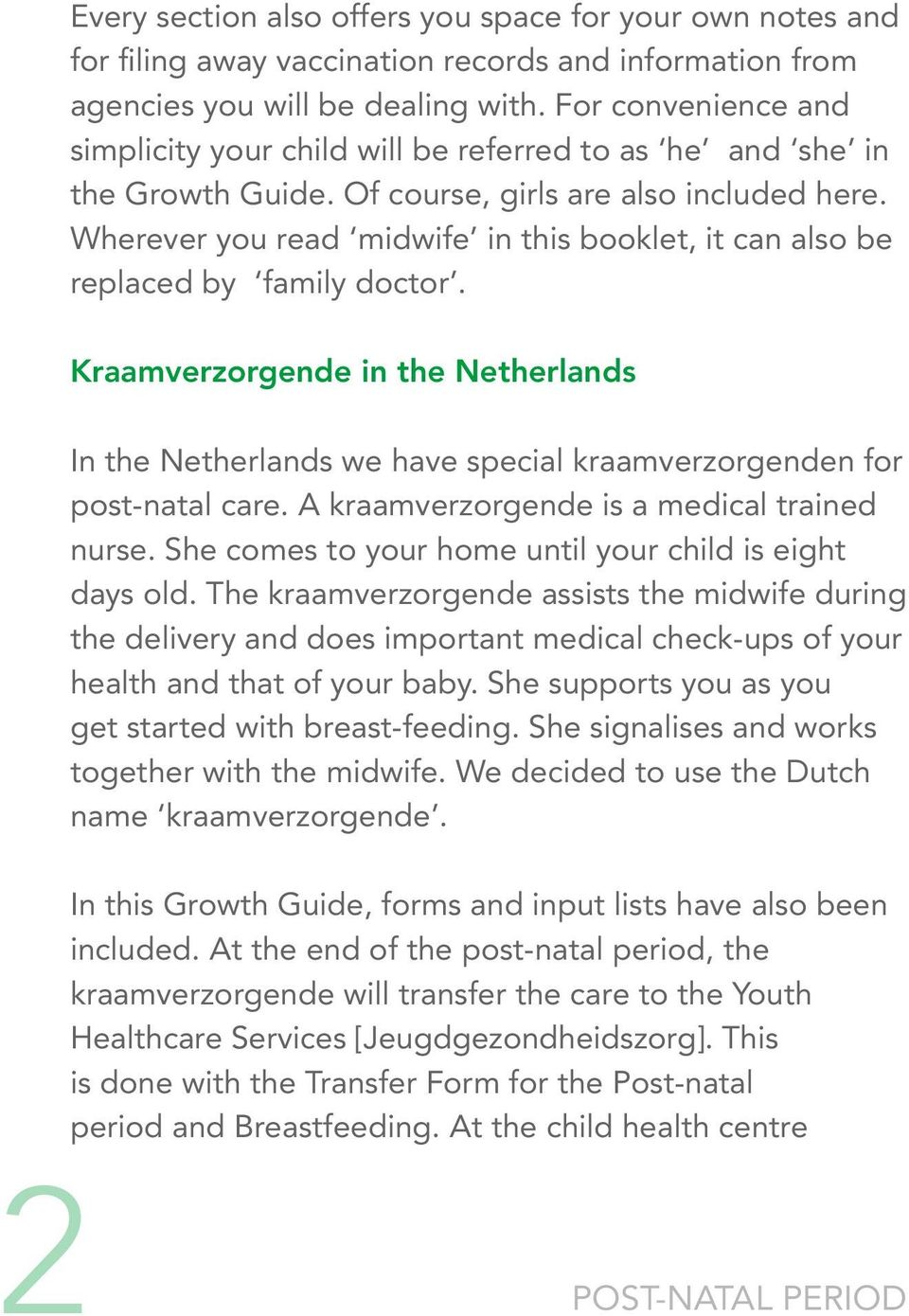 Wherever you read midwife in this booklet, it can also be replaced by family doctor. Kraamverzorgende in the Netherlands In the Netherlands we have special kraamverzorgenden for post-natal care.
