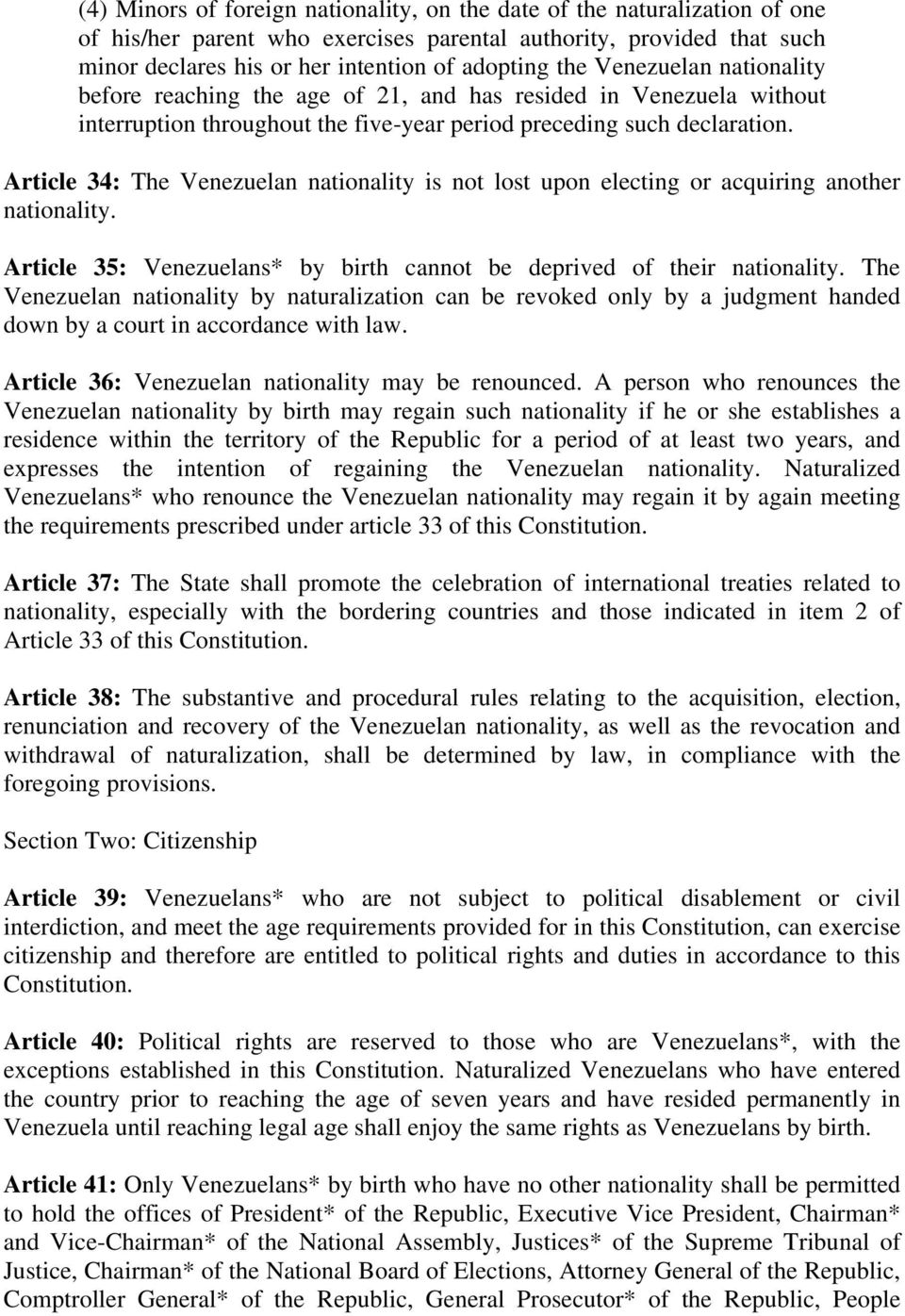 Article 34: The Venezuelan nationality is not lost upon electing or acquiring another nationality. Article 35: Venezuelans* by birth cannot be deprived of their nationality.