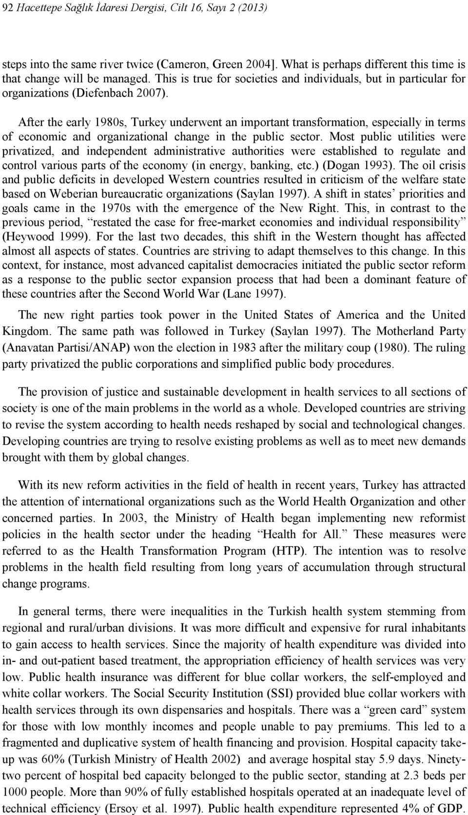 After the early 1980s, Turkey underwent an important transformation, especially in terms of economic and organizational change in the public sector.