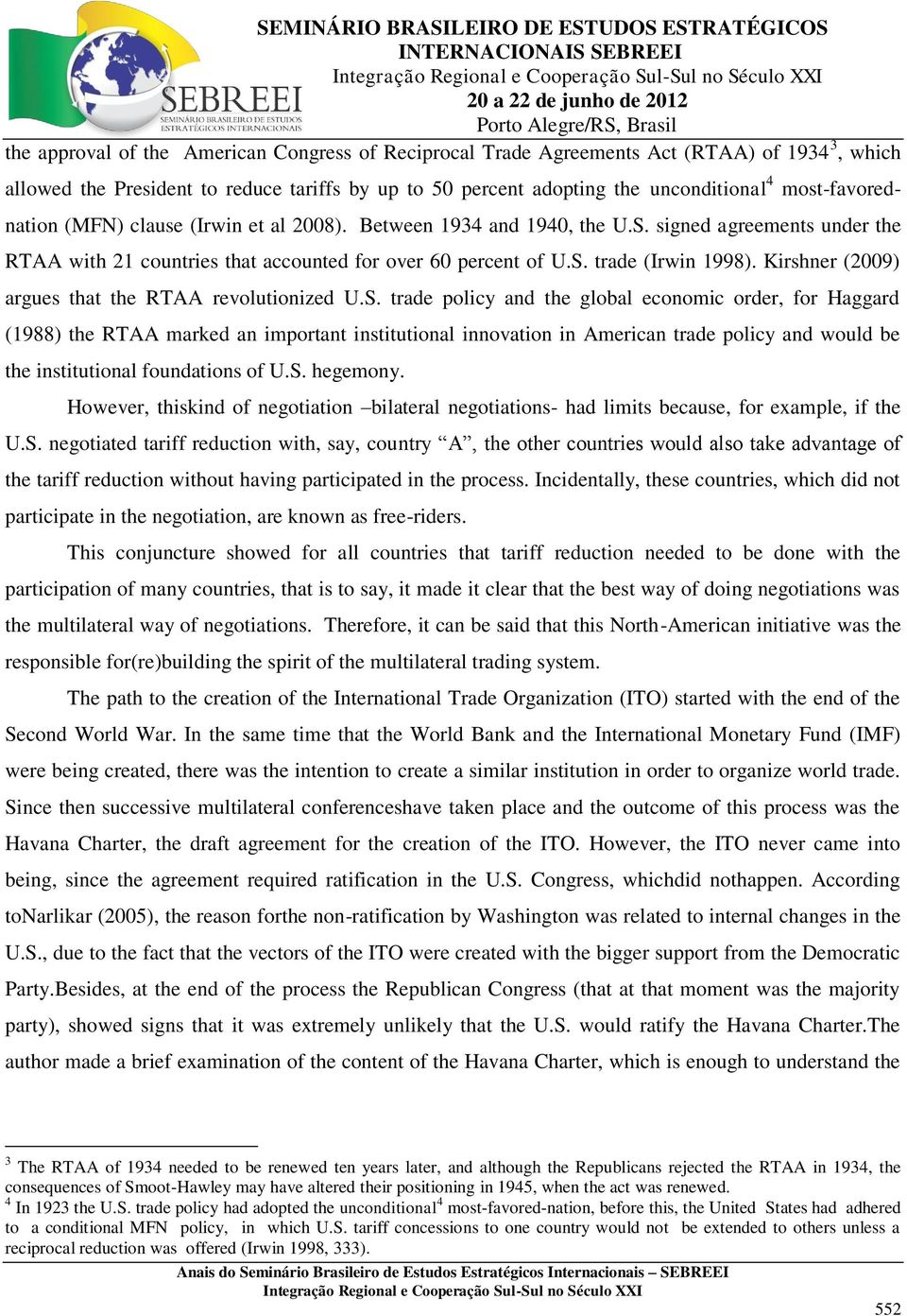 Kirshner (2009) argues that the RTAA revolutionized U.S.