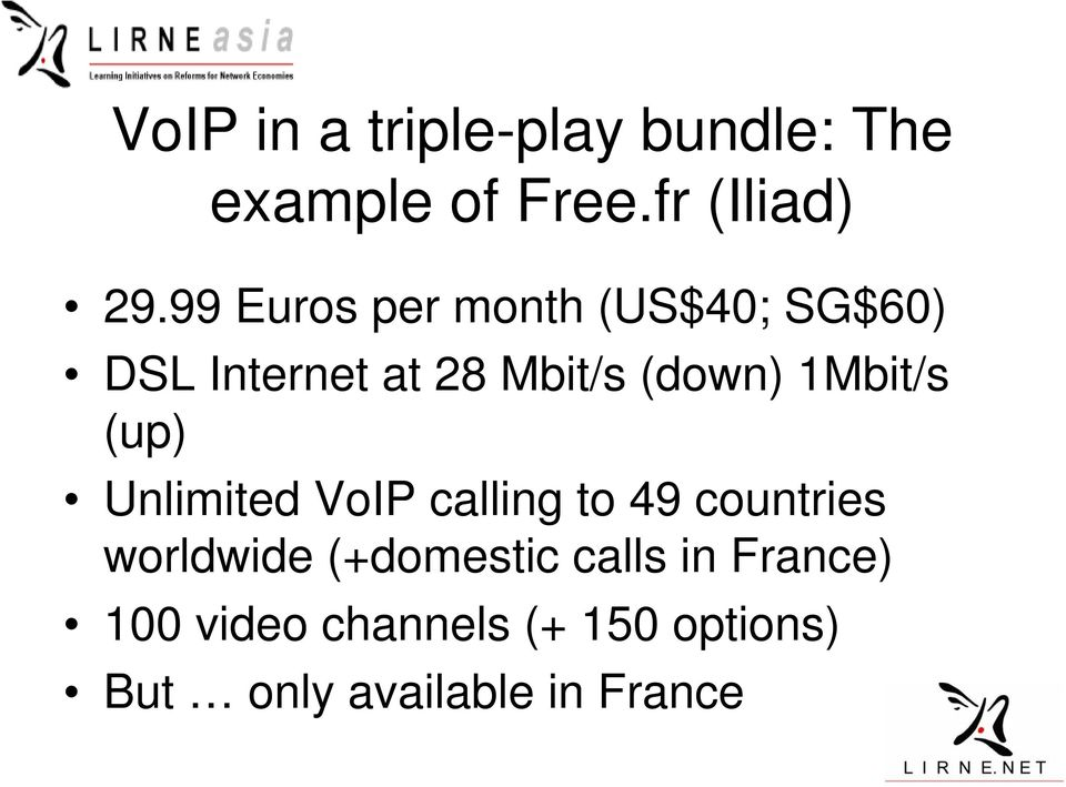 1Mbit/s (up) Unlimited VoIP calling to 49 countries worldwide