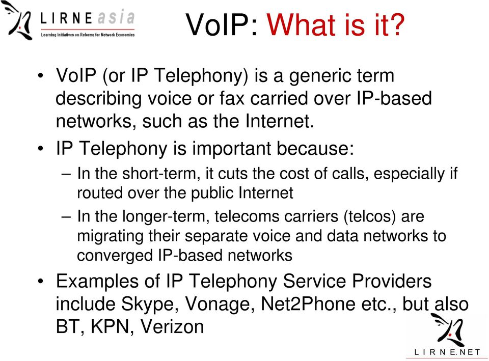 IP Telephony is important because: In the short-term, it cuts the cost of calls, especially if routed over the public