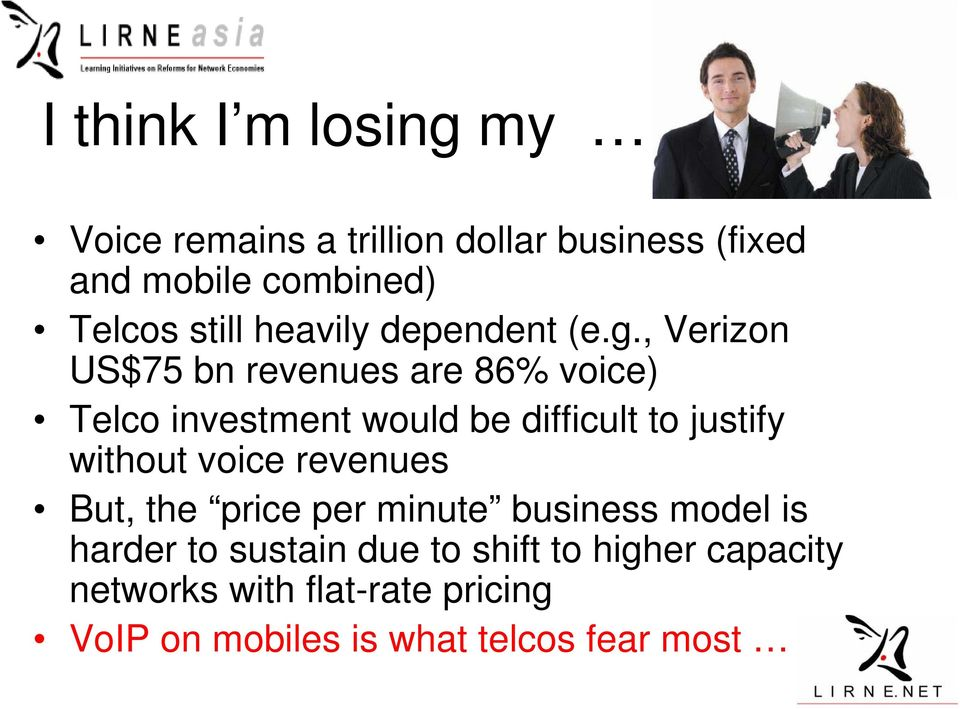 , Verizon US$75 bn revenues are 86% voice) Telco investment would be difficult to justify without