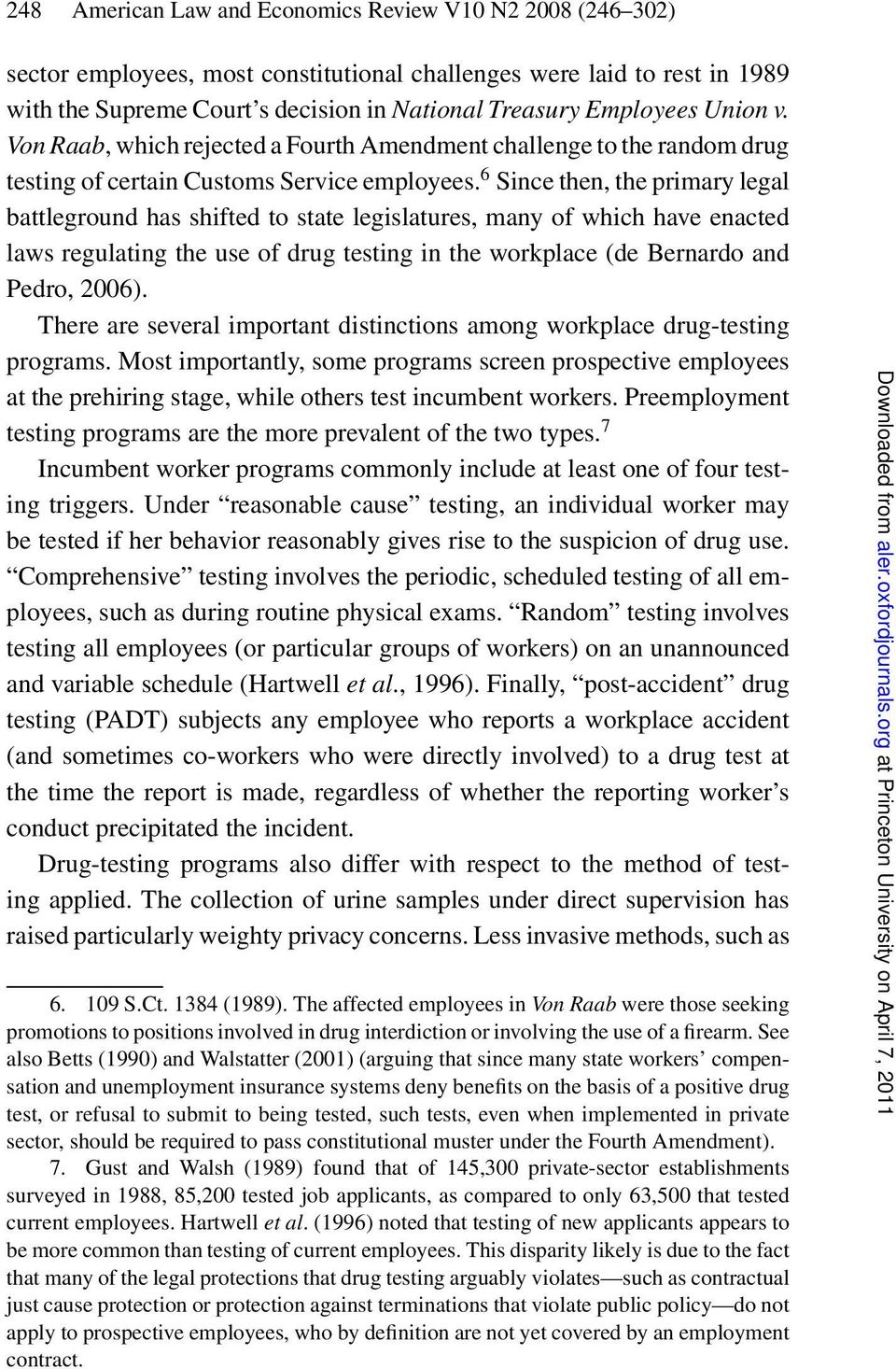 6 Since then, the primary legal battleground has shifted to state legislatures, many of which have enacted laws regulating the use of drug testing in the workplace (de Bernardo and Pedro, 2006).