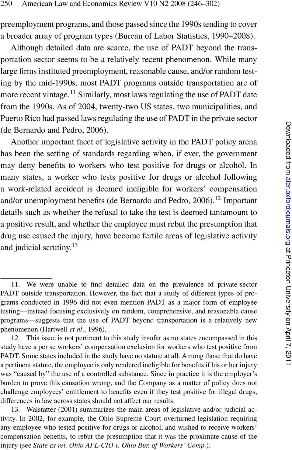While many large firms instituted preemployment, reasonable cause, and/or random testing by the mid-1990s, most PADT programs outside transportation are of more recent vintage.
