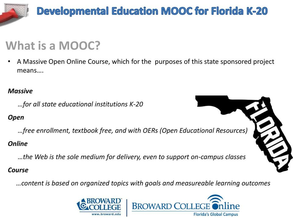 Massive for all state educational institutions K-20 Open free enrollment, textbook free, and with OERs