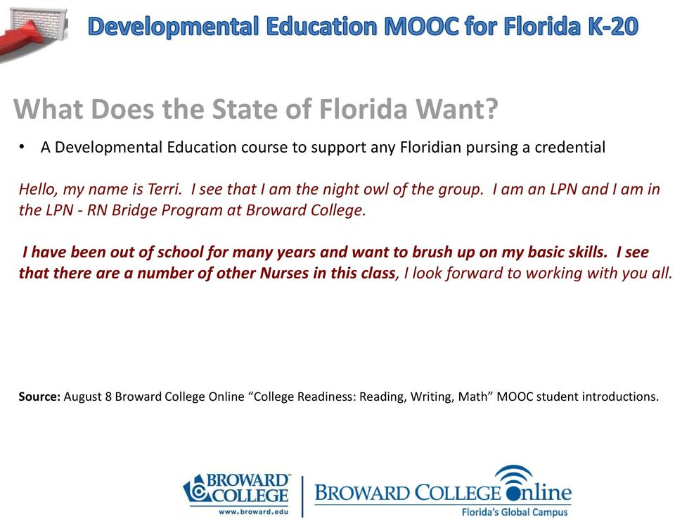 I see that I am the night owl of the group. I am an LPN and I am in the LPN - RN Bridge Program at Broward College.