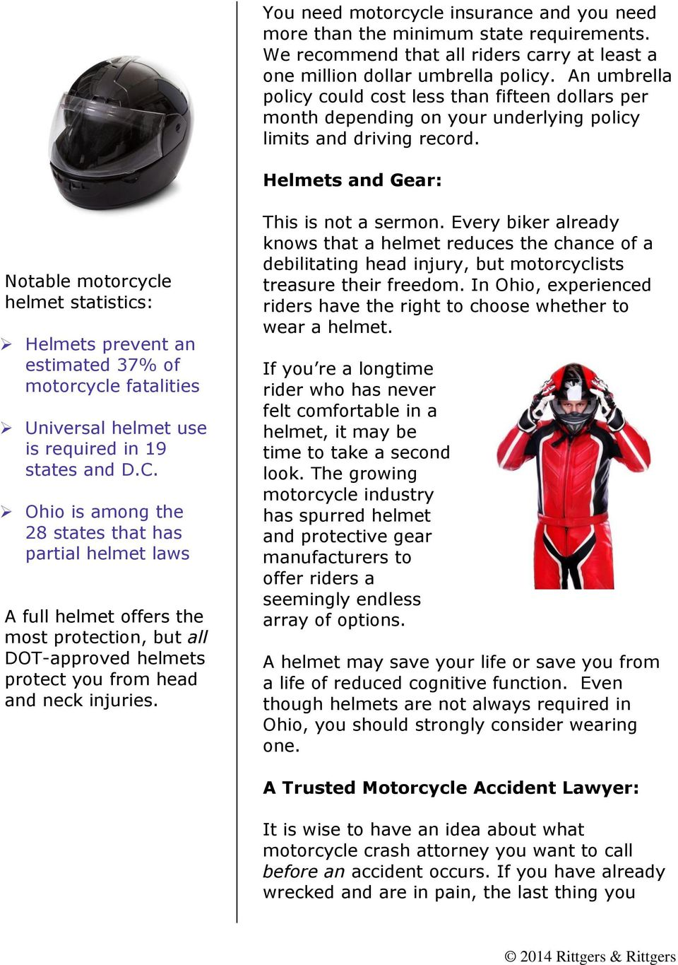 Helmets and Gear: Notable motorcycle helmet statistics: Helmets prevent an estimated 37% of motorcycle fatalities Universal helmet use is required in 19 states and D.C.