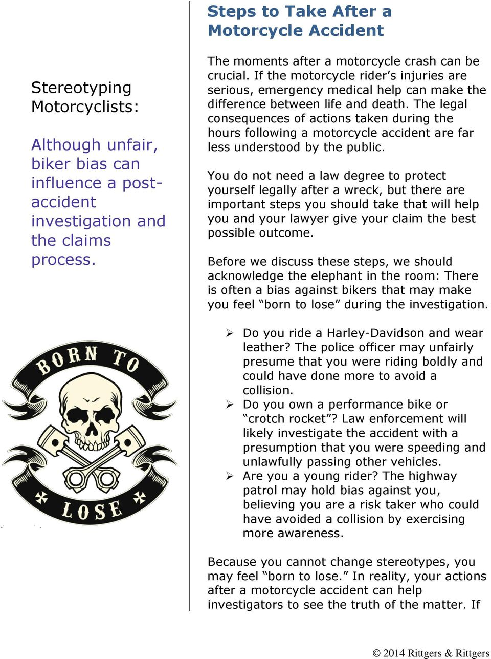 The legal consequences of actions taken during the hours following a motorcycle accident are far less understood by the public.