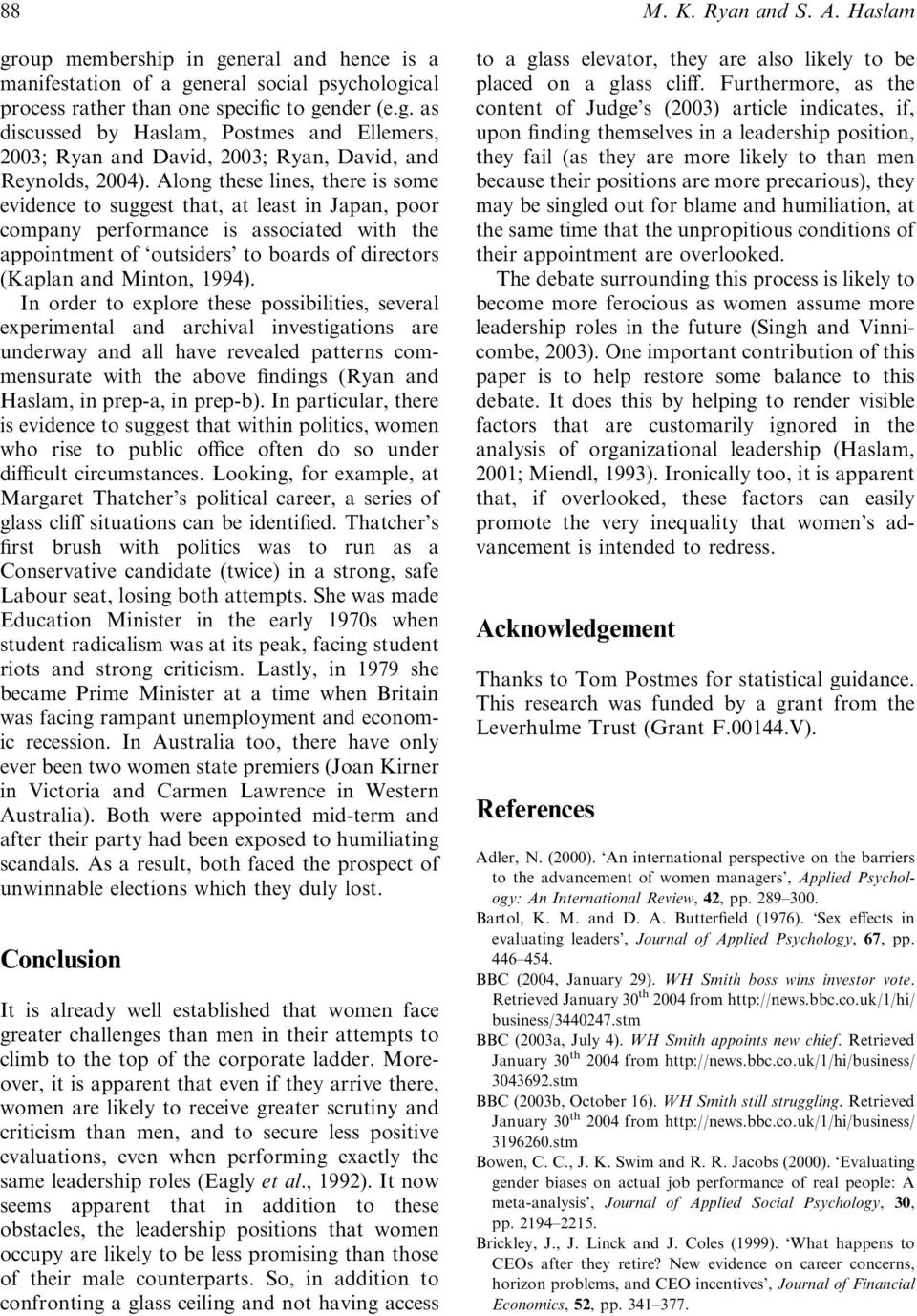 In order to explore these possibilities, several experimental and archival investigations are underway and all have revealed patterns commensurate with the above findings (Ryan and Haslam, in prep-a,