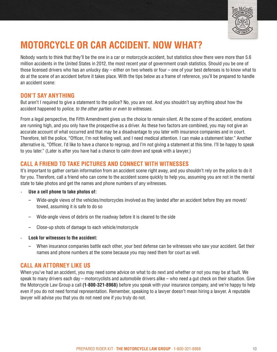 Should you be one of those licensed drivers who has an unlucky day either on two wheels or four one of your best defenses is to know what to do at the scene of an accident before it takes place.