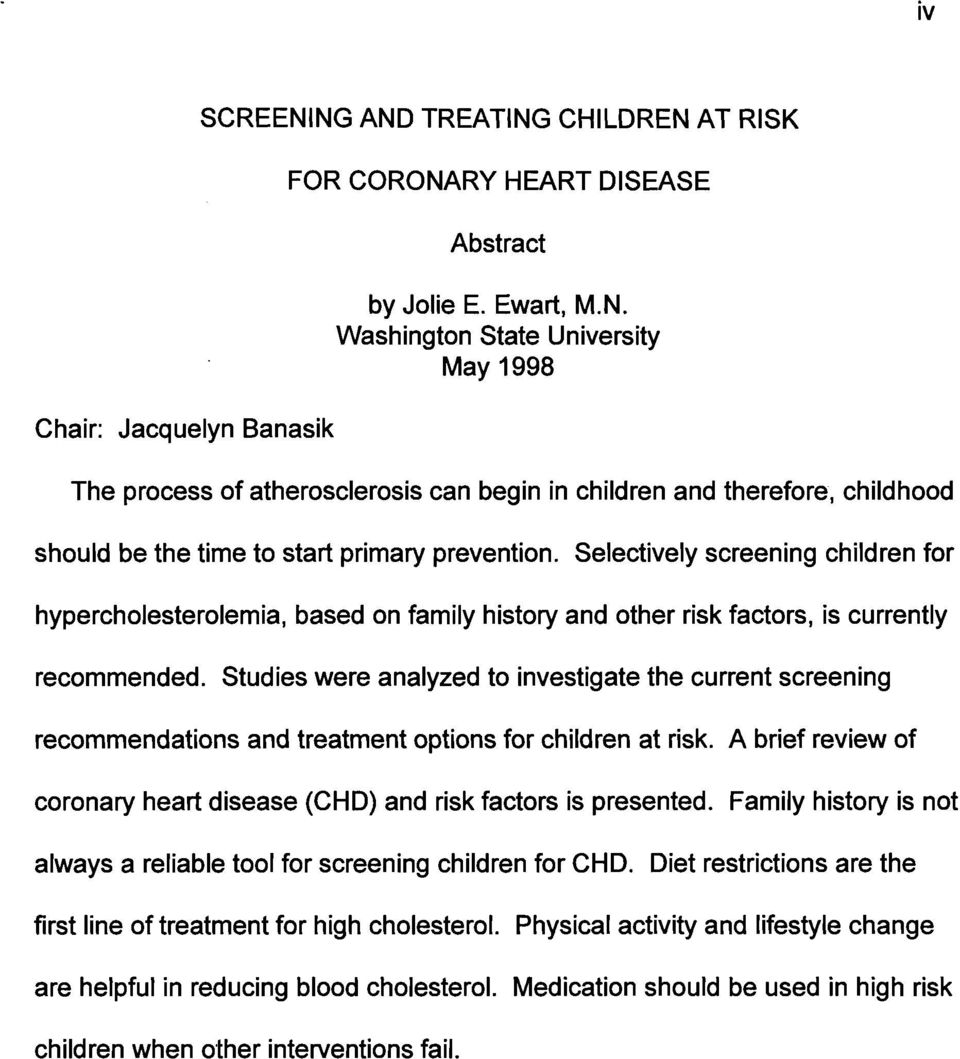 Studies were analyzed to investigate the current screening recommendations and treatment options for children at risk. A brief review of coronary heart disease (CHD) and risk factors is presented.