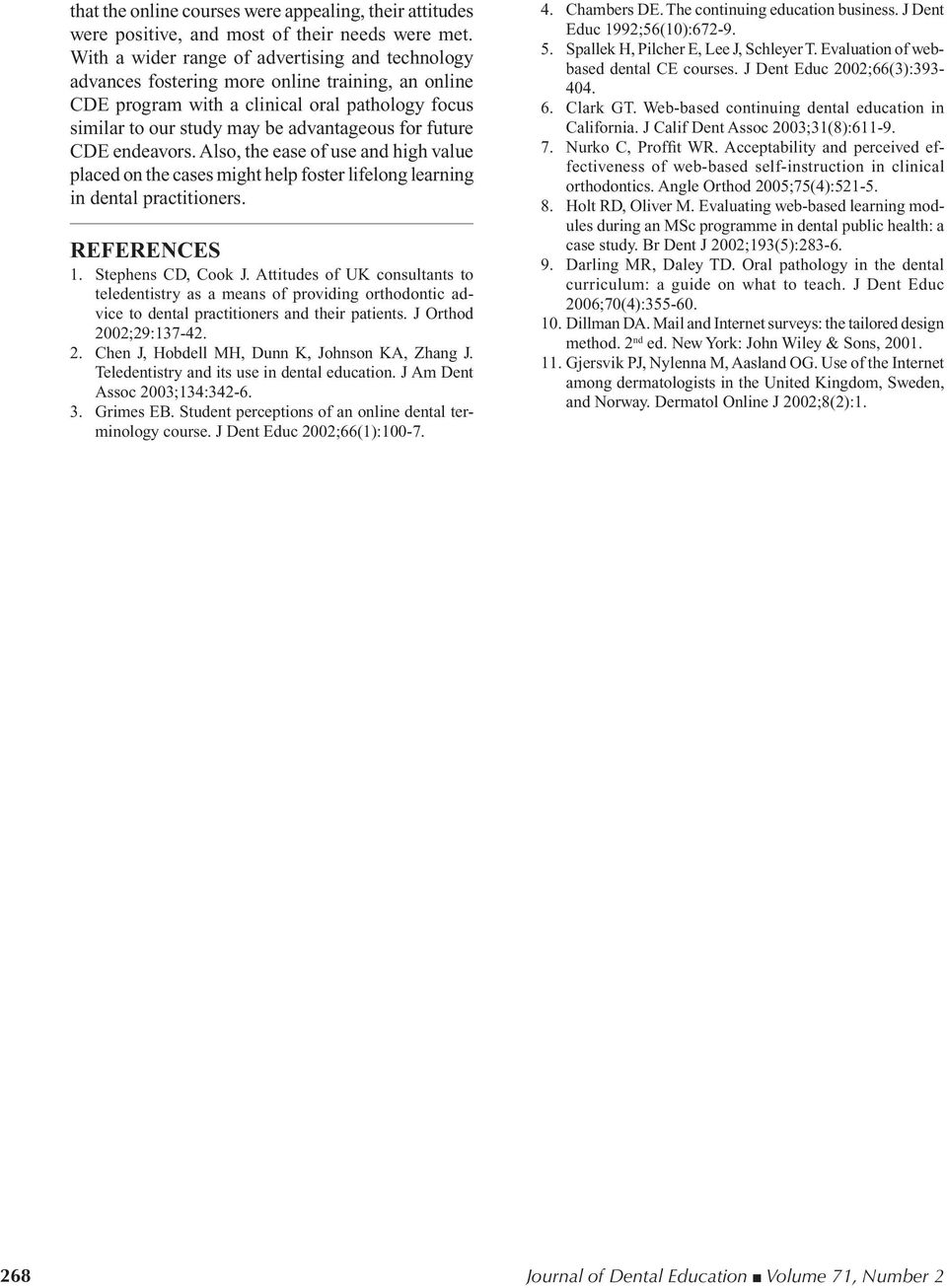future CDE endeavors. Also, the ease of use and high value placed on the cases might help foster lifelong learning in dental practitioners. REFERENCES 1. Stephens CD, Cook J.