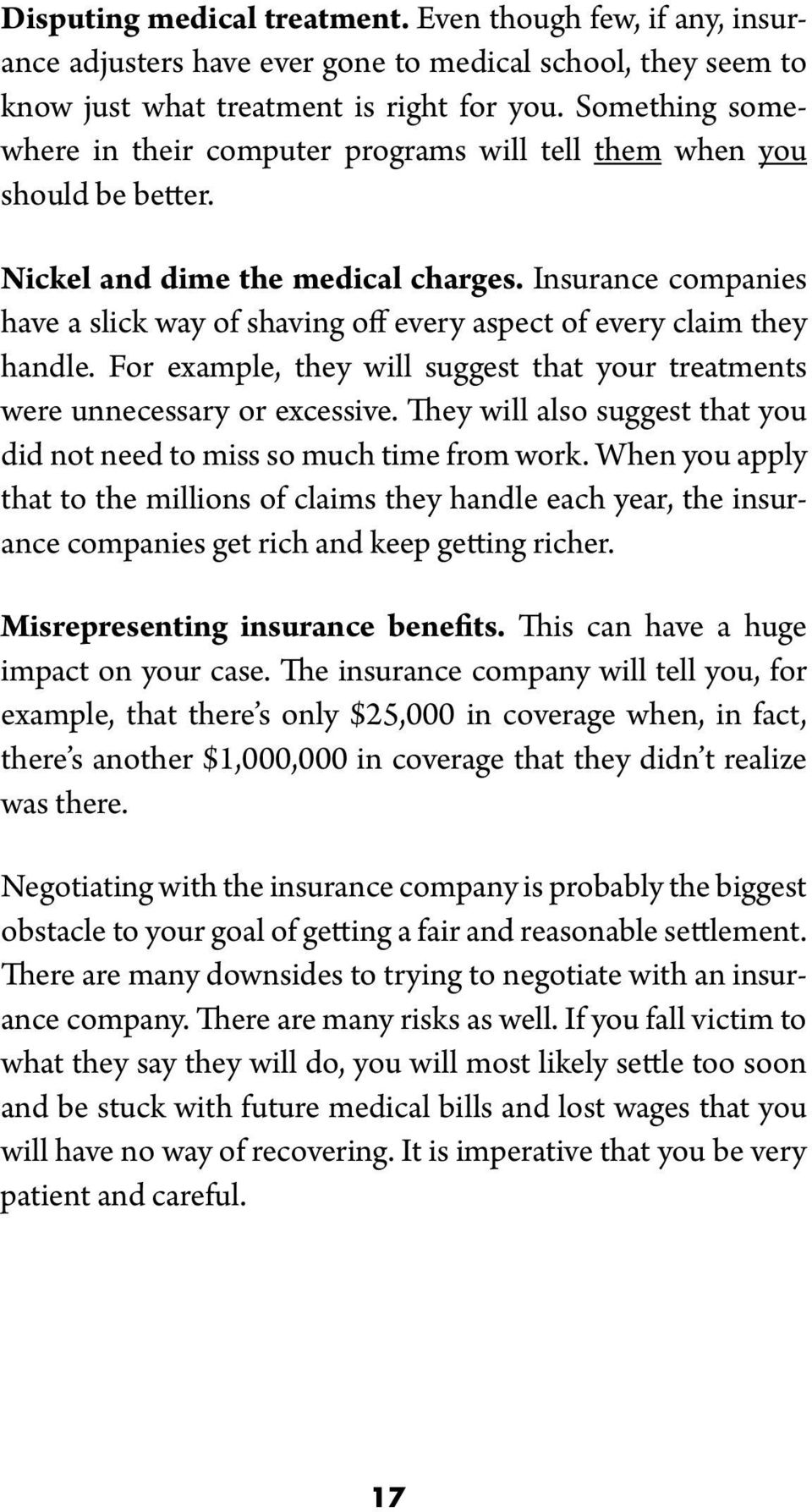 Insurance companies have a slick way of shaving off every aspect of every claim they handle. For example, they will suggest that your treatments were unnecessary or excessive.