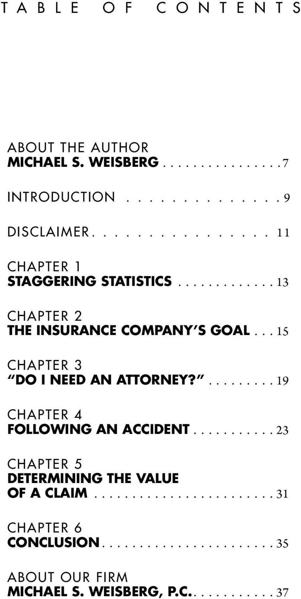 .. 15 Chapter 3 Do I Need An Attorney?......... 19 Chapter 4 Following An Accident.