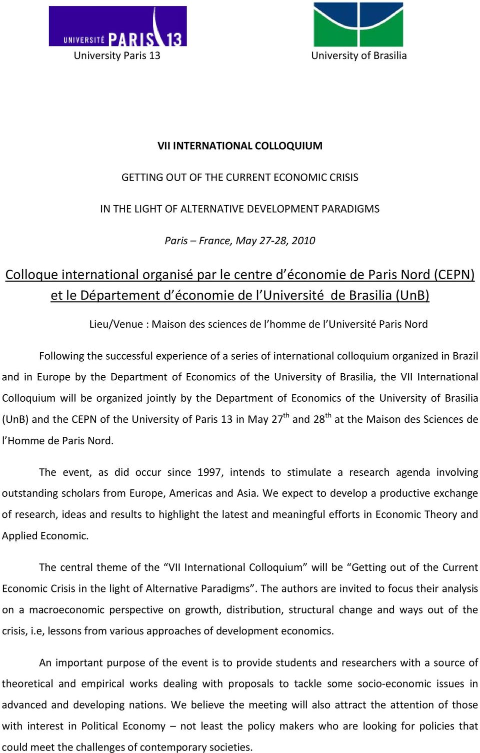 Université Paris Nord Following the successful experience of a series of international colloquium organized in Brazil and in Europe by the Department of Economics of the University of Brasilia, the