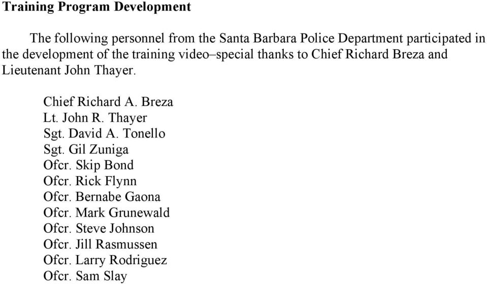 Chief Richard A. Breza Lt. John R. Thayer Sgt. David A. Tonello Sgt. Gil Zuniga Ofcr. Skip Bond Ofcr.