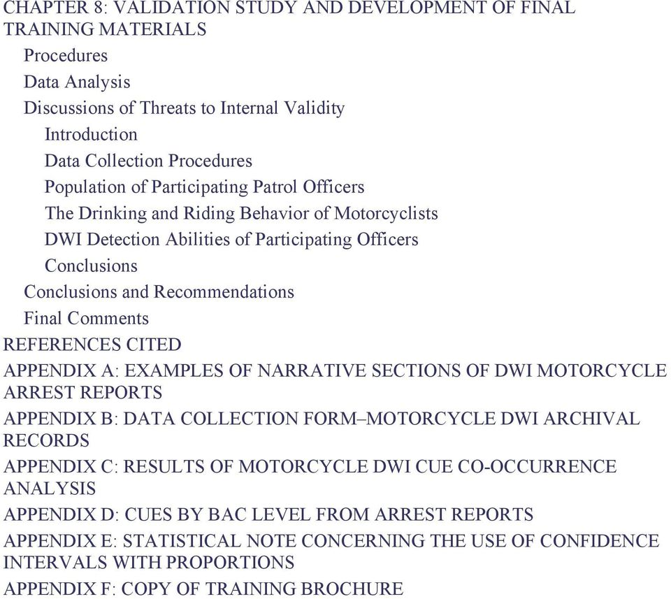 REFERENCES CITED APPENDIX A: EXAMPLES OF NARRATIVE SECTIONS OF DWI MOTORCYCLE ARREST REPORTS APPENDIX B: DATA COLLECTION FORM MOTORCYCLE DWI ARCHIVAL RECORDS APPENDIX C: RESULTS OF MOTORCYCLE DWI