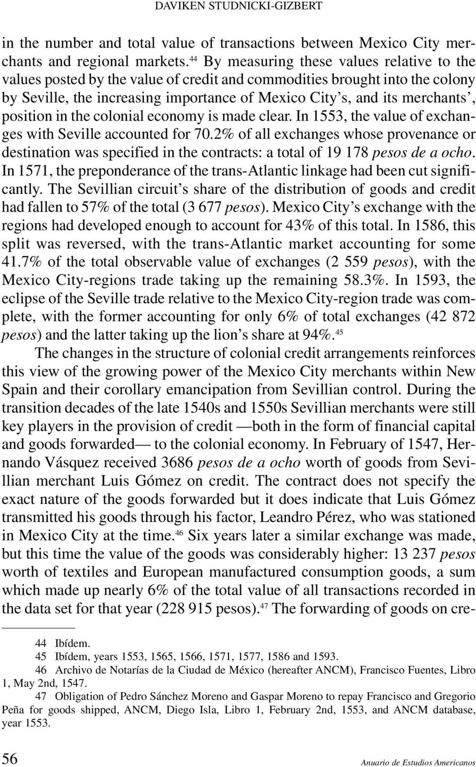 position in the colonial economy is made clear. In 1553, the value of exchanges with Seville accounted for 70.