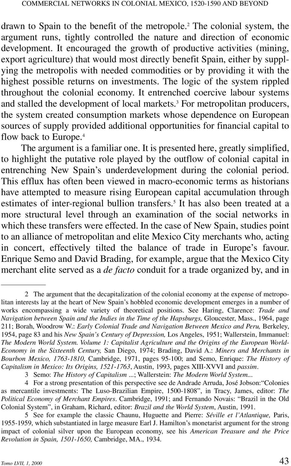 It encouraged the growth of productive activities (mining, export agriculture) that would most directly benefit Spain, either by supplying the metropolis with needed commodities or by providing it