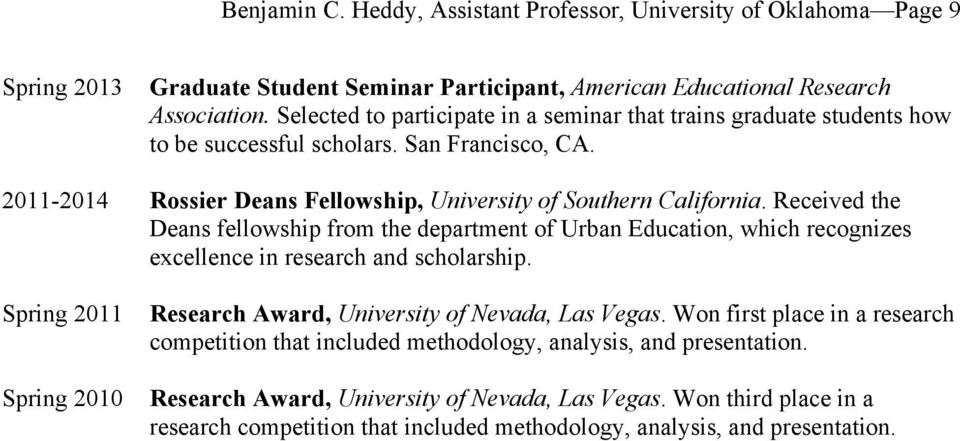 Received the Deans fellowship from the department of Urban Education, which recognizes excellence in research and scholarship. Spring 2011 Spring 2010 Research Award, University of Nevada, Las Vegas.