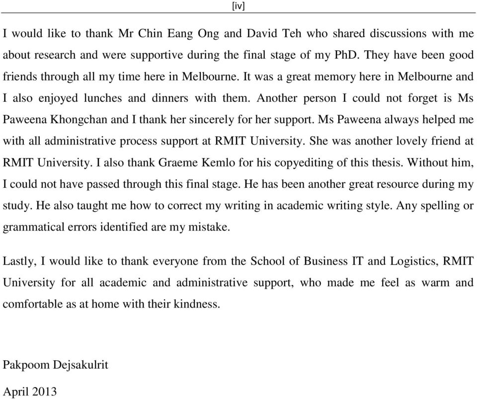 Another person I could not forget is Ms Paweena Khongchan and I thank her sincerely for her support. Ms Paweena always helped me with all administrative process support at RMIT University.