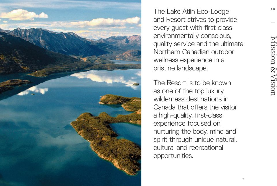 The Resort is to be known as one of the top luxury wilderness destinations in Canada that offers the visitor a