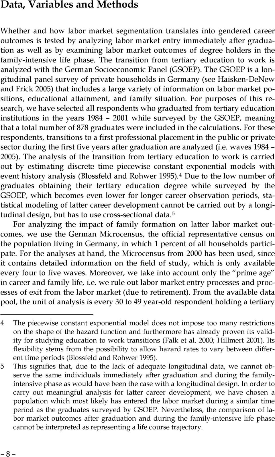 The GSOEP is a longitudinal panel survey of private households in Germany (see Haisken-DeNew and Frick 2005) that includes a large variety of information on labor market positions, educational
