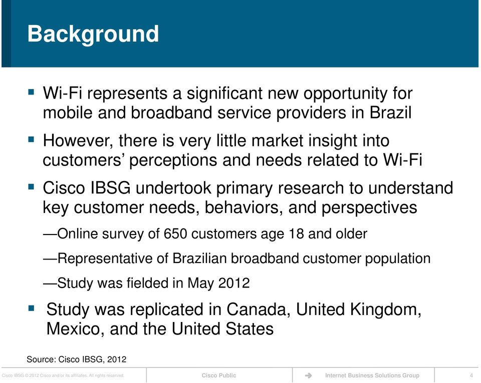 customer needs, behaviors, and perspectives Online survey of 650 customers age 18 and older Representative of Brazilian broadband customer