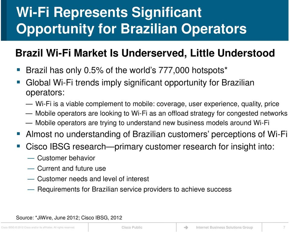 operators are looking to Wi-Fi as an offload strategy for congested networks Mobile operators are trying to understand new business models around Wi-Fi Almost no understanding of Brazilian customers