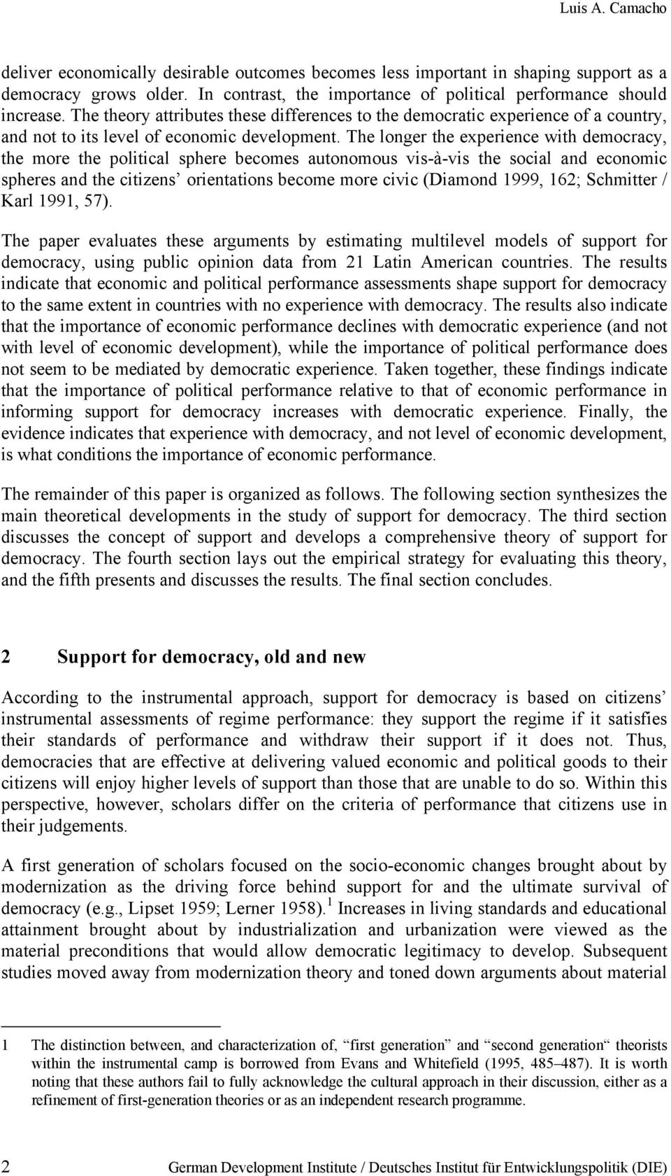 The longer the experience with democracy, the more the political sphere becomes autonomous vis-à-vis the social and economic spheres and the citizens orientations become more civic (Diamond 1999,