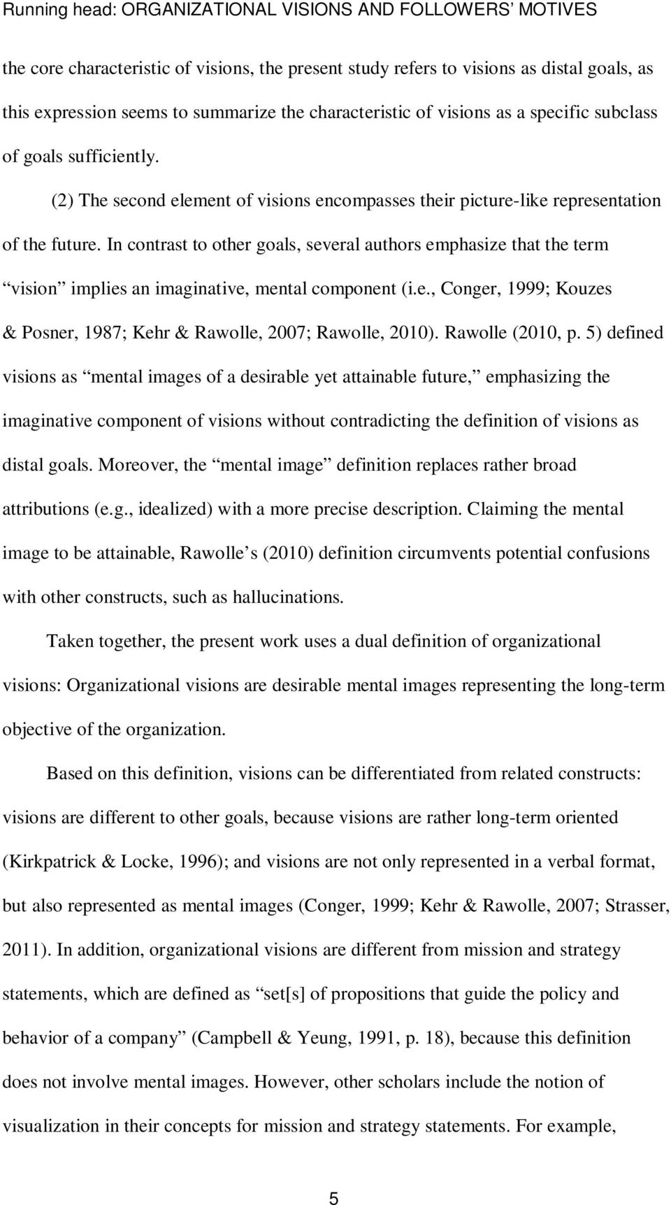 In contrast to other goals, several authors emphasize that the term vision implies an imaginative, mental component (i.e., Conger, 1999; Kouzes & Posner, 1987; Kehr & Rawolle, 2007; Rawolle, 2010).
