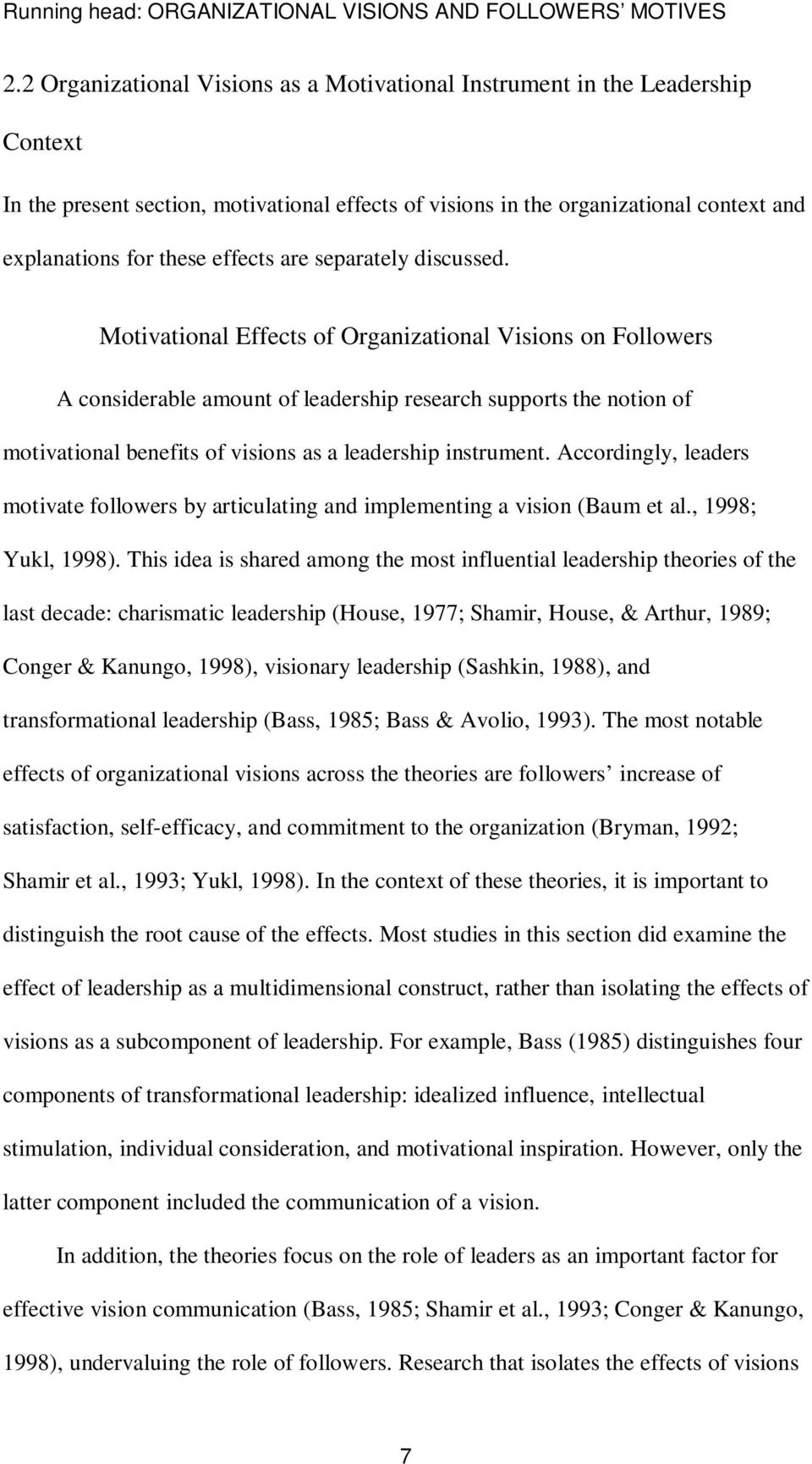 Motivational Effects of Organizational Visions on Followers A considerable amount of leadership research supports the notion of motivational benefits of visions as a leadership instrument.