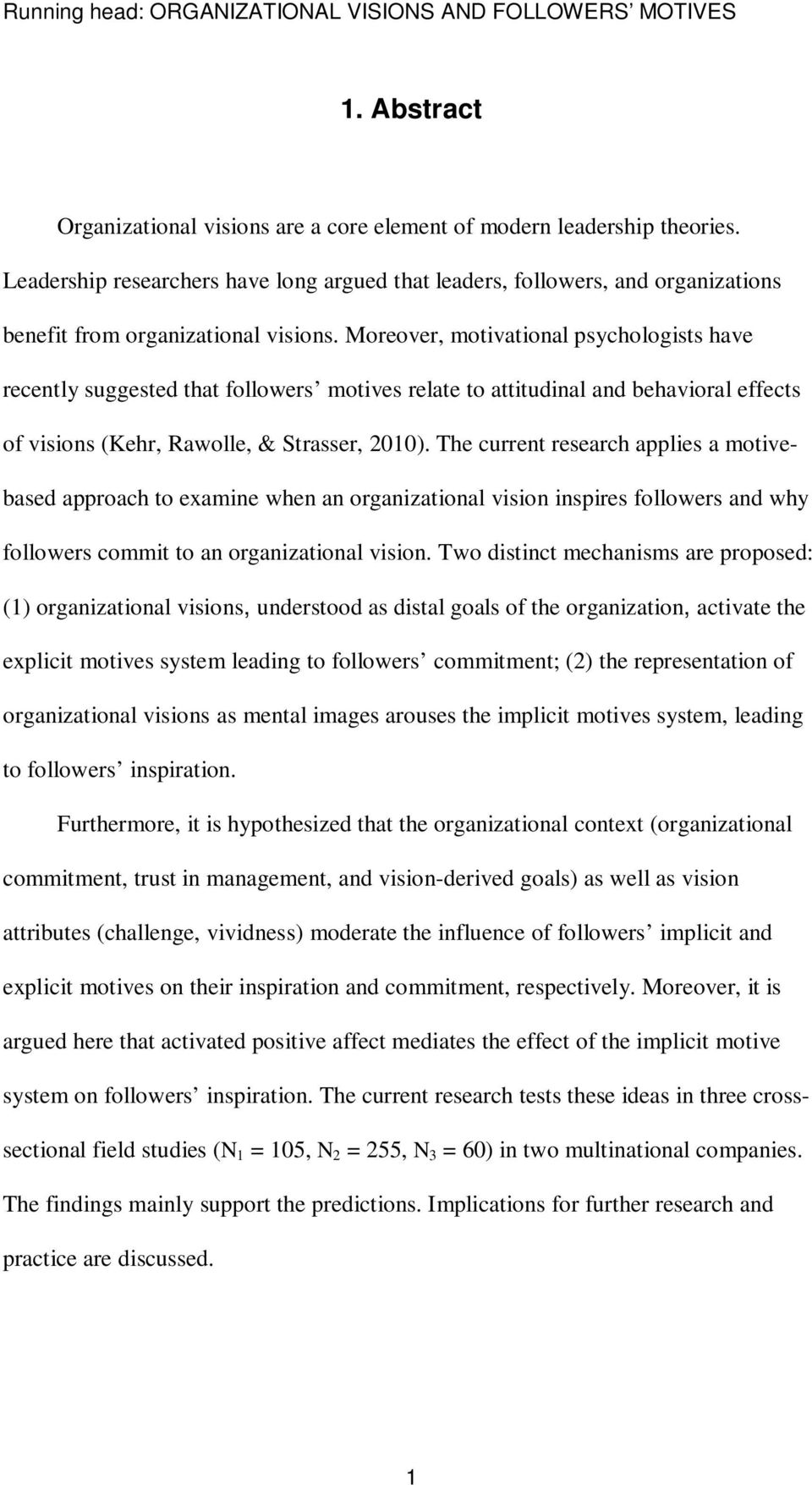 Moreover, motivational psychologists have recently suggested that followers motives relate to attitudinal and behavioral effects of visions (Kehr, Rawolle, & Strasser, 2010).