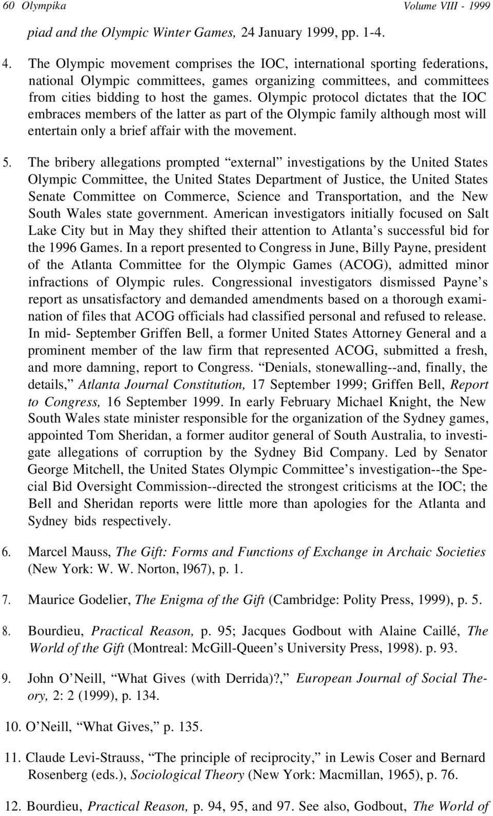 Olympic protocol dictates that the IOC embraces members of the latter as part of the Olympic family although most will entertain only a brief affair with the movement. 5.