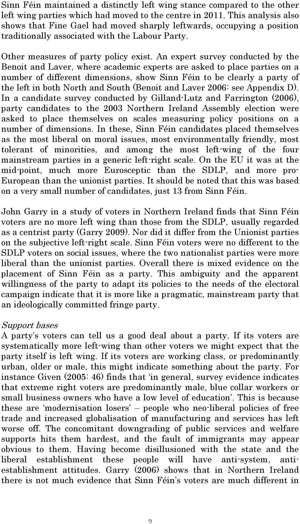 An expert survey conducted by the Benoit and Laver, where academic experts are asked to place parties on a number of different dimensions, show Sinn Féin to be clearly a party of the left in both