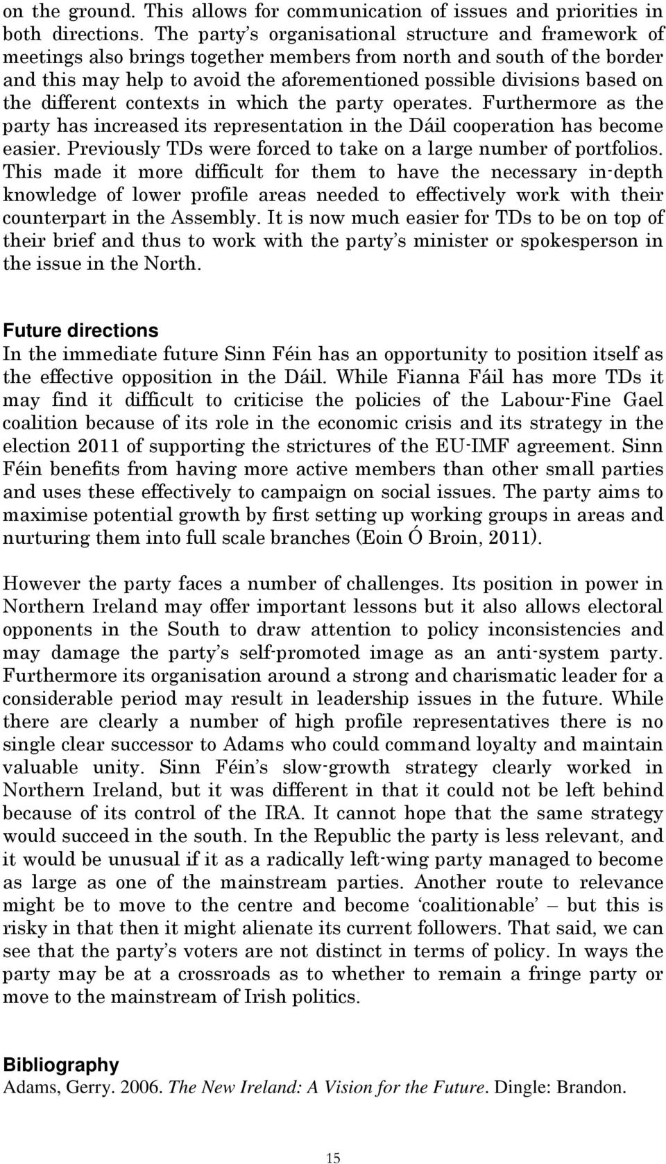 on the different contexts in which the party operates. Furthermore as the party has increased its representation in the Dáil cooperation has become easier.