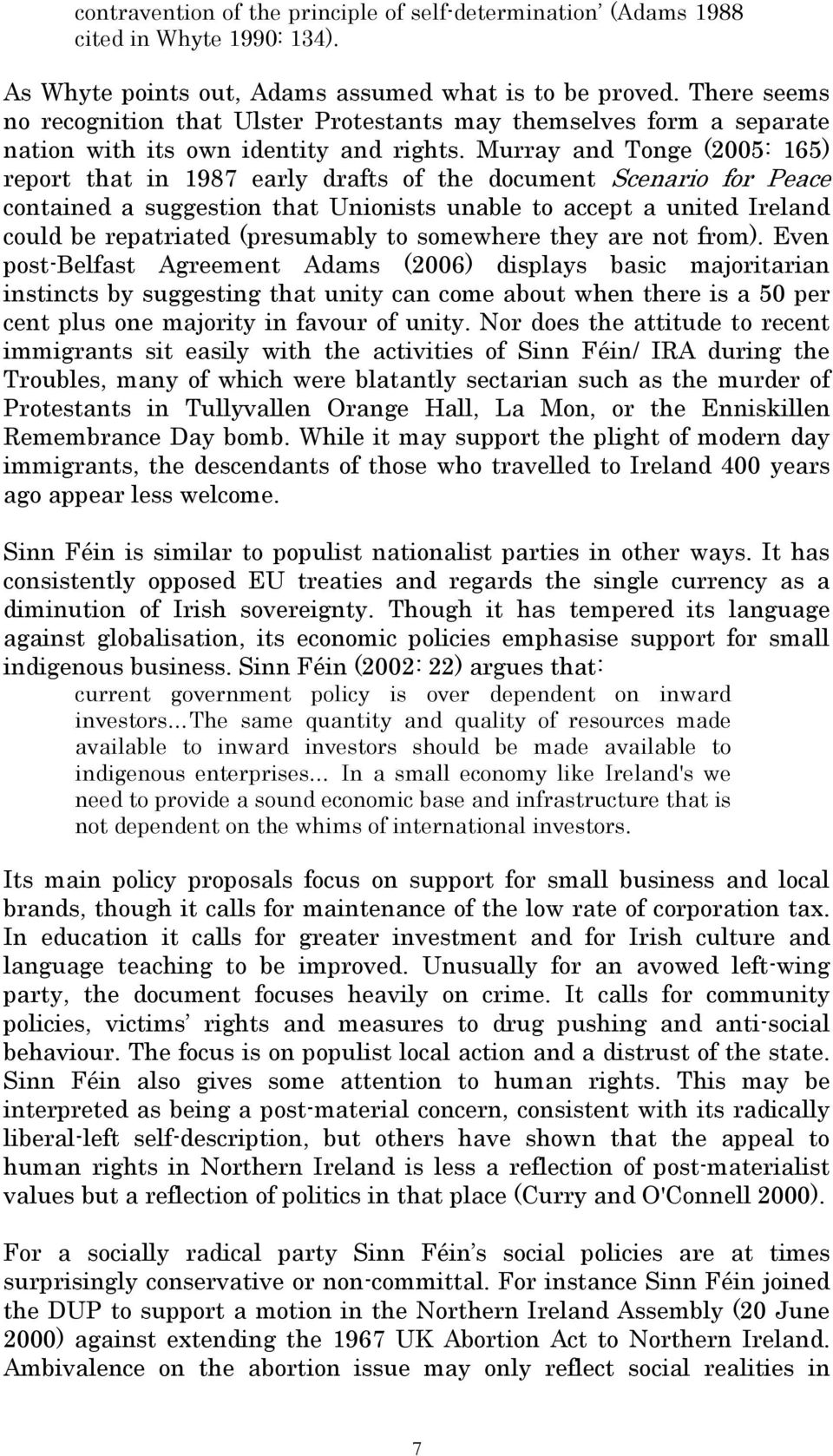 Murray and Tonge (2005: 165) report that in 1987 early drafts of the document Scenario for Peace contained a suggestion that Unionists unable to accept a united Ireland could be repatriated