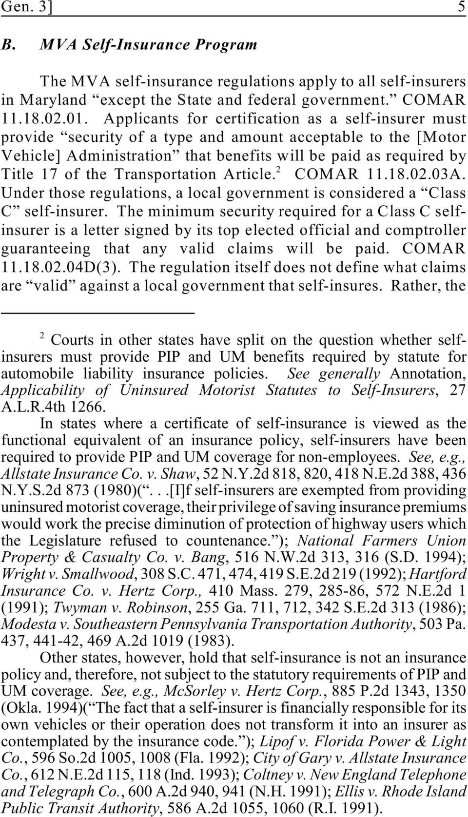 Transportation Article. COMAR 11.18.02.03A. Under those regulations, a local government is considered a Class C self-insurer.