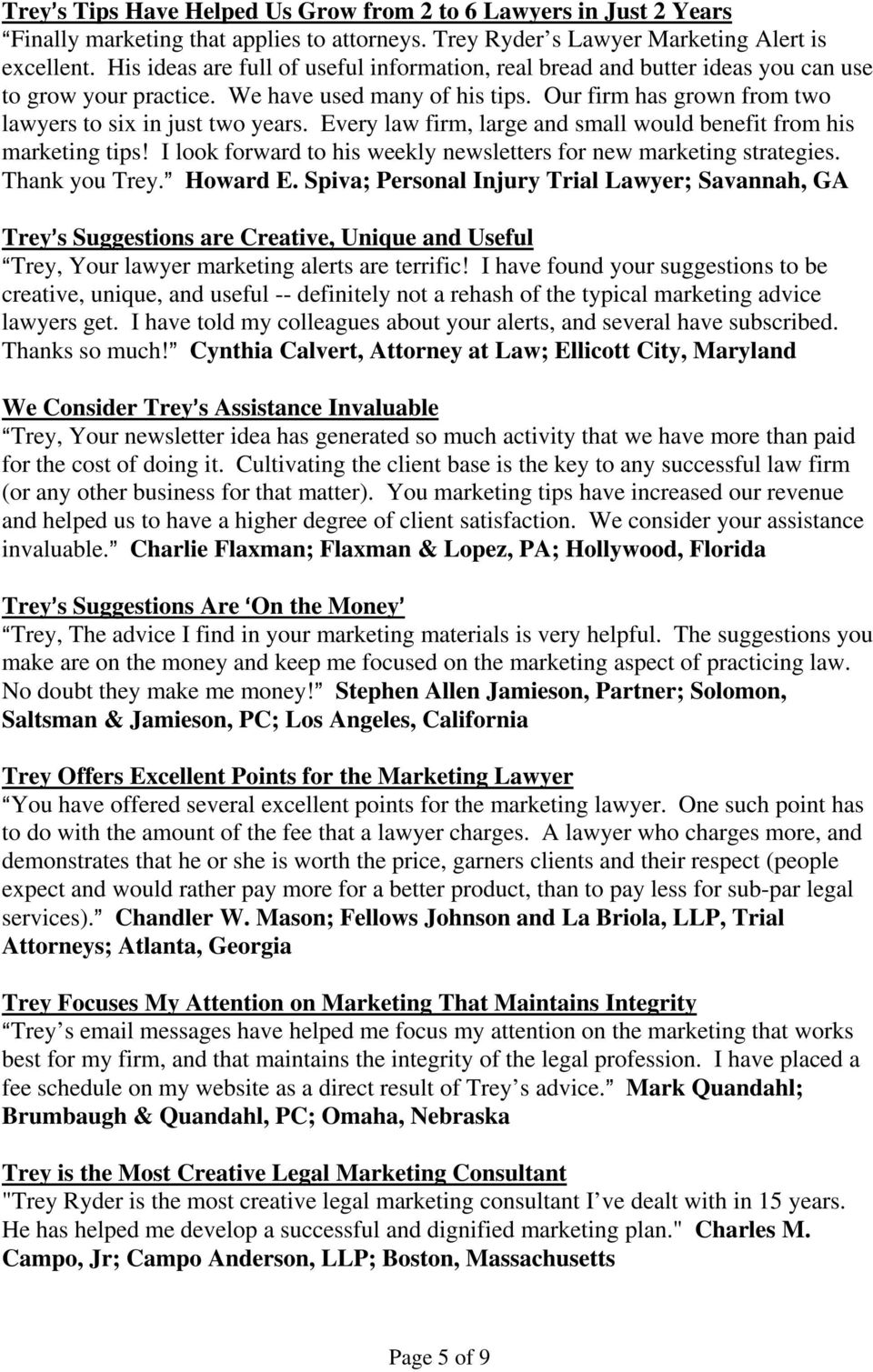 Every law firm, large and small would benefit from his marketing tips! I look forward to his weekly newsletters for new marketing strategies. Thank you Trey.@ Howard E.